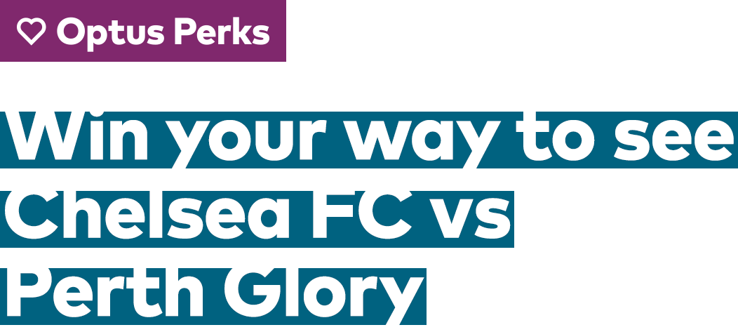 Win your way yo see Chelsea FC vs Perth Glory